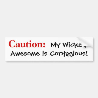 Caution: My Wicked Awesome is Contagious! Car Bumper Sticker