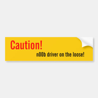 Caution!, n00b driver on the loose! bumper sticker
