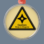 Caution: Ninja in Disguise (Shuriken) Metal Ornament