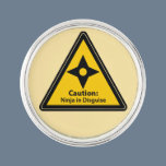 Caution: Ninja in Disguise (Shuriken) Pin
