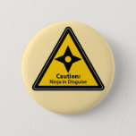 Caution: Ninja in Disguise (Shuriken) Pinback Button