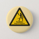 Caution: Ninja in Disguise (Silhouette) Button