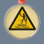 Caution: Ninja in Disguise (Silhouette) Metal Ornament