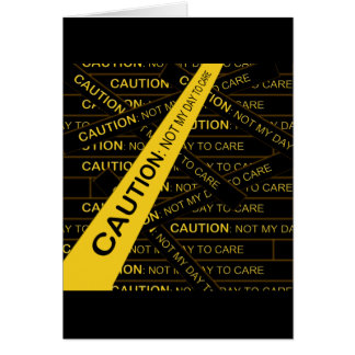 Caution: Not My Day To Care Cards