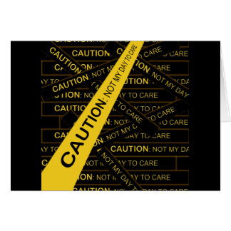 Caution: Not My Day To Care Greeting Card