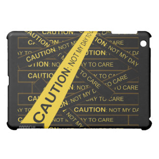 Caution Not My Day to Care iPad iPad Mini Cases