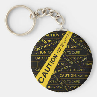 Caution: Not My Day To Care Key Chain