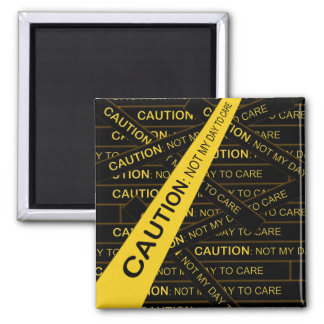 Caution: Not My Day To Care Magnet
