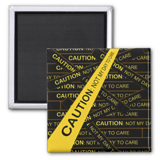 Caution Not My Day to Care Refrigerator Magnet