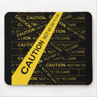 Caution: Not My Day To Care Mousepads