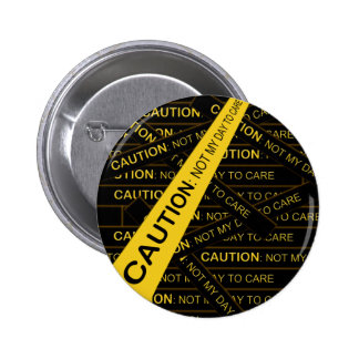 Caution: Not My Day To Care Pinback Buttons