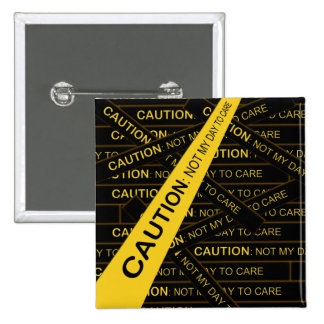 Caution: Not My Day To Care Pins