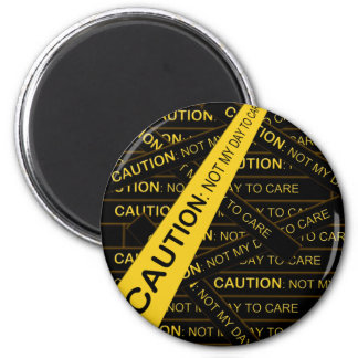 Caution: Not My Day To Care Refrigerator Magnets