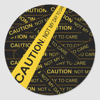 Caution: Not My Day To Care Stickers