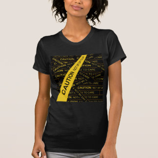 Caution: Not My Day To Care T Shirts