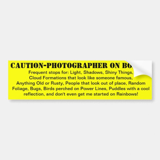 Caution-Photographer On Board! Bumper Stickers