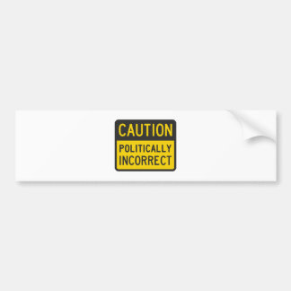 Caution Politically Incorrect Bumper Sticker
