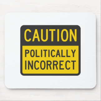 Caution Politically Incorrect Mouse Pad