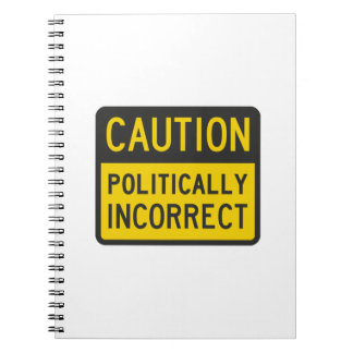 Caution Politically Incorrect Notebook