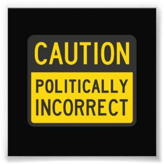 Caution Politically Incorrect Photo Print