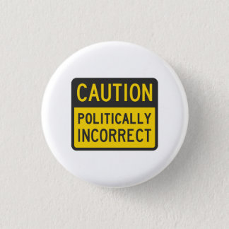 Caution Politically Incorrect Pinback Button