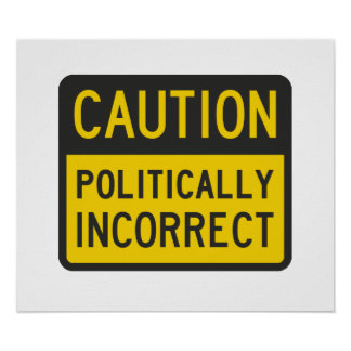 Caution Politically Incorrect Poster