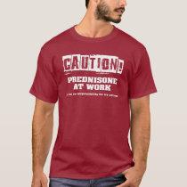 Caution! Prednisone at Work T-Shirt