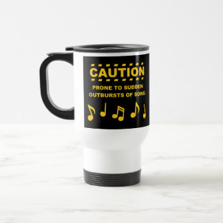 Caution Prone to Sudden Outbursts of Song 15 Oz Stainless Steel Travel Mug