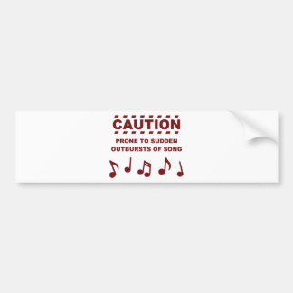 Caution Prone to Sudden Outbursts of Song Bumper Sticker