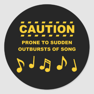 Caution Prone to Sudden Outbursts of Song Classic Round Sticker