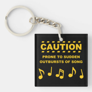 Caution Prone to Sudden Outbursts of Song Keychain