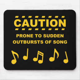 Caution Prone to Sudden Outbursts of Song Mouse Pad