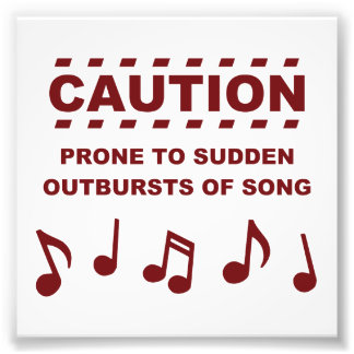 Caution Prone to Sudden Outbursts of Song Photograph