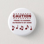 "Caution Prone to Sudden Outbursts of Song Pinback Button<br><div class=""desc""></div>"