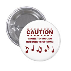 Caution Prone to Sudden Outbursts of Song Pinback Button at Zazzle