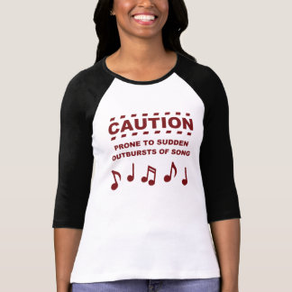 Caution Prone to Sudden Outbursts of Song Shirt