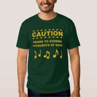 Caution Prone to Sudden Outbursts of Song T Shirt
