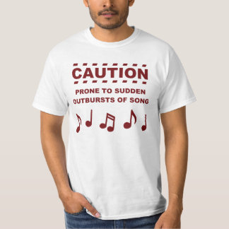 Caution Prone to Sudden Outbursts of Song Tee Shirt