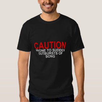 Caution Prone to Sudden Outbursts of Song Women's T Shirt