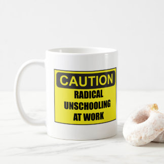 CAUTION Radical Unschooling At Work Mug