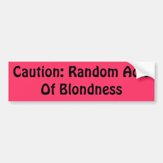 Caution: Random Acts Of Blondness Car Bumper Sticker