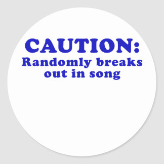 Caution Randomly Breaks Out in Song Classic Round Sticker