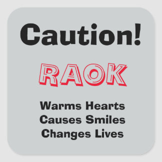 Caution!  RAOK Warms Hearts, Causes Smiles, ... Square Sticker