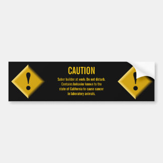 Caution: Saber Builder At Work Bumper Sticker