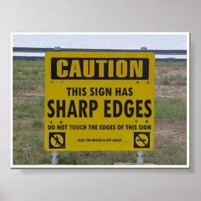 http://rlv.zcache.com/caution_sign_has_sharp_edges_poster-p228958162084260877t5ta_400.jpg