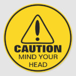 Caution Sign Mind Your Head Classic Round Sticker