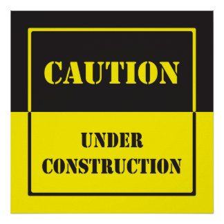 caution sign under construction poster