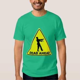 Caution Sign: Zombies Dead Ahead T-shirt