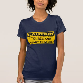 CAUTION SINGLE AND READY TO MINGLE T-Shirt