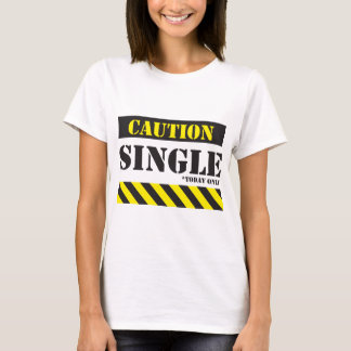 Caution single today T-Shirt